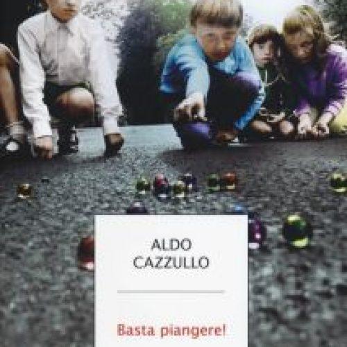 Il mio tempo risparmiato: Ha ragione Aldo Cazzullo: Basta piangere!